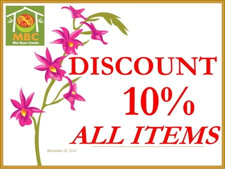 December 28, 2016 DISCOUNT 10% ALL ITEMS.