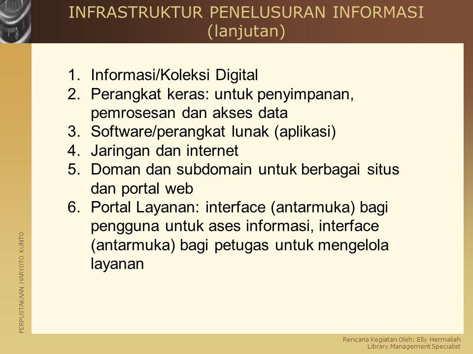 PERPUSTAKAAN HARYOTO KUNTO Rencana Kegiatan Oleh: Elly Hermaliah Library Management Specialist INFRASTRUKTUR PENELUSURAN INFORMASI (lanjutan) 6.SDM/Pengelola 7.Spesialis 8.Struktur Informasi/Meta Data/Pengkodean 9.Standardisasi 10.Arsitektur 11.Kebijakan: Pengindeksan, Kontributor, Hak Akses 12.Keamanan 13.Sarana penelusuran informasi bagi pengguna 14.Media Backup 15.Help/Panduan