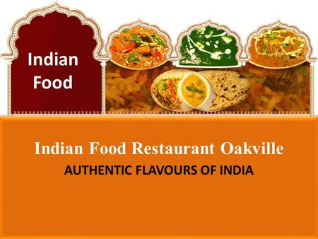 Indian Food Restaurant Oakville AUTHENTIC FLAVOURS OF INDIA Indian Food.