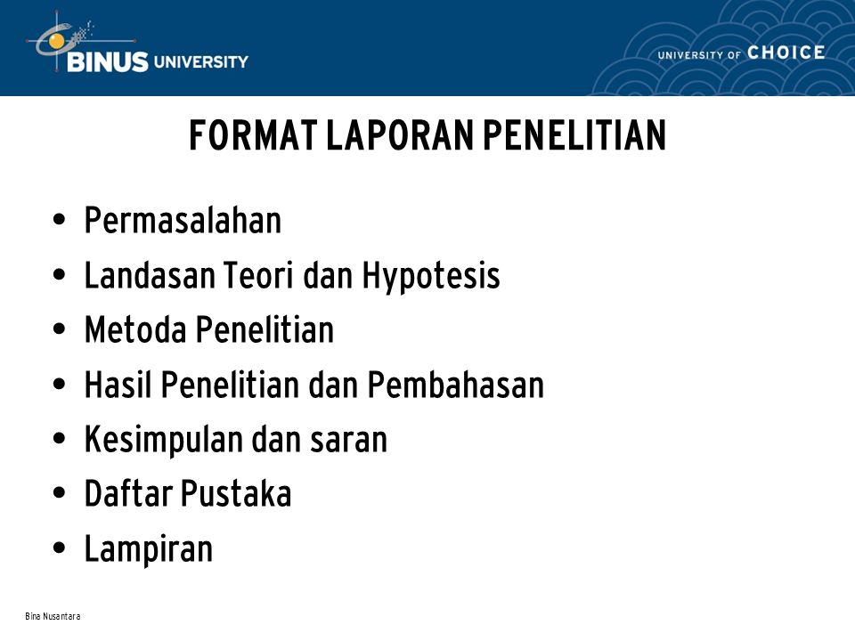 Bina Nusantara FORMAT LAPORAN PENELITIAN Permasalahan – Latar belakang masalah – Identifikasi masalah – Batasan masalah – Rumusan masalah – Tujuan Penelitian – Kegunaan penelitian