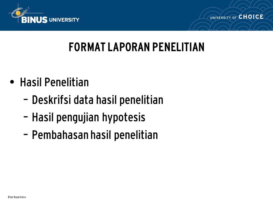 Bina Nusantara Kesimpulan dan Saran – Kesimpulan – Saran Daftar Pustaka Lampiran – Berisi instrumen pebelitian, data mentah, surat perizinan, tebel dll.