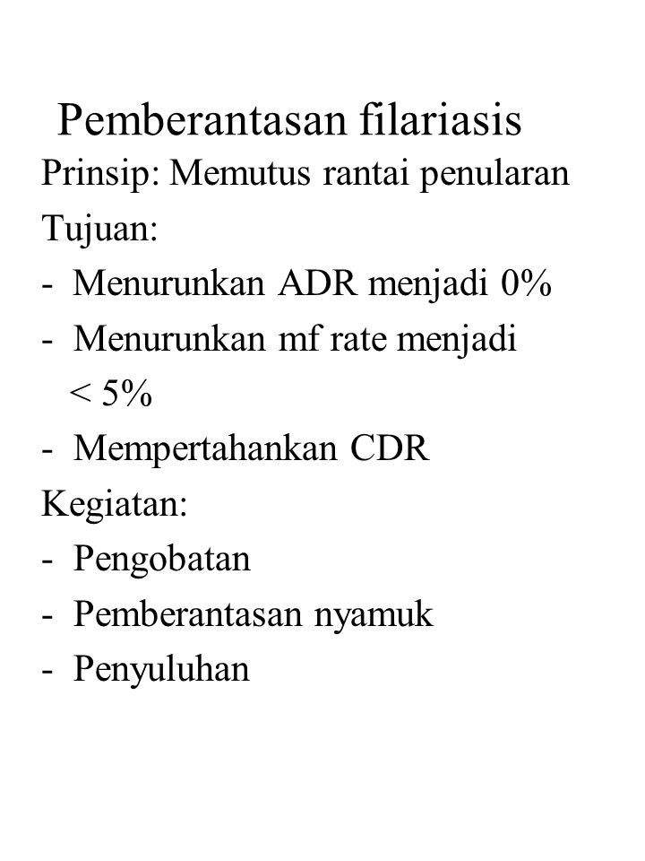 Pengobatan: -Massal : bila ADR > 0%, mf rate > 5% -Selektif : bila ADR = 0%, mf rate < 5% Pemberantasan nyamuk: 1.