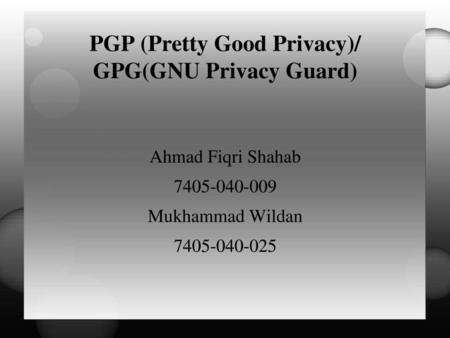 PGP (Pretty Good Privacy)/ GPG(GNU Privacy Guard)