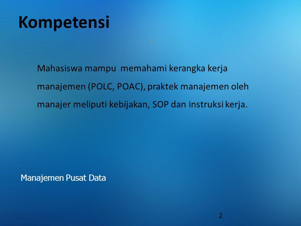Kerangka kerja manajemen (POLC, POAC) Manajemen Pusat Data ManajemenManajemen memiliki dasar prinsip POAC yaitu : -Planning -Organizing -Actuating -Controlling.