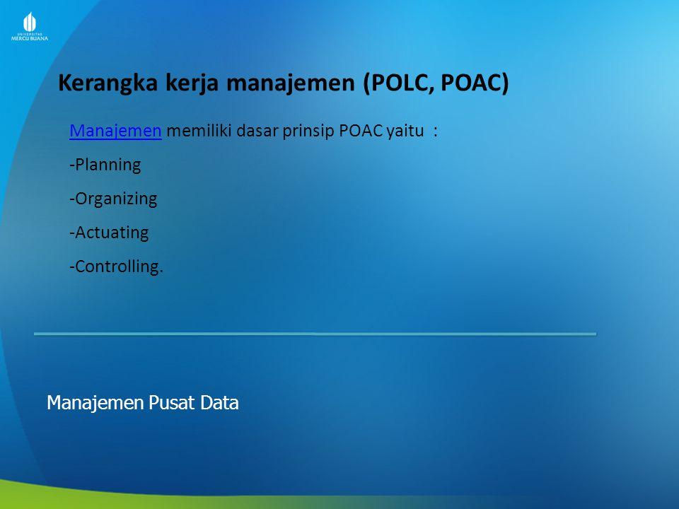 Planning Manajemen Pusat Data Ada beberapa faktor yang harus dipertimbangkan dalam planning atau perencanaan, di antaranya sebagai berikut: Perencanaan yang dibuat harus jelas maksud dan tujuanhya Program kerja dalam sebuah perencanaan harus bisa terukur dengan kemampuan.