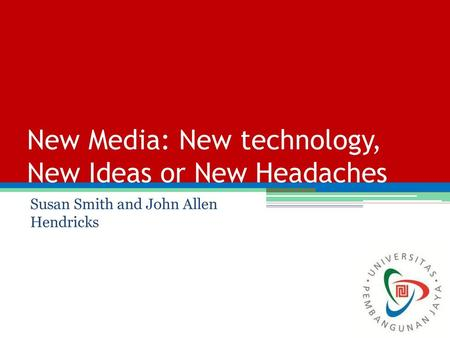 New Media: New technology, New Ideas or New Headaches