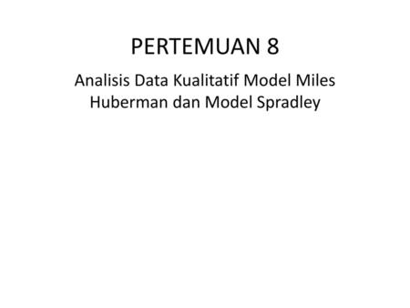 Analisis Data Kualitatif Model Miles Huberman dan Model Spradley