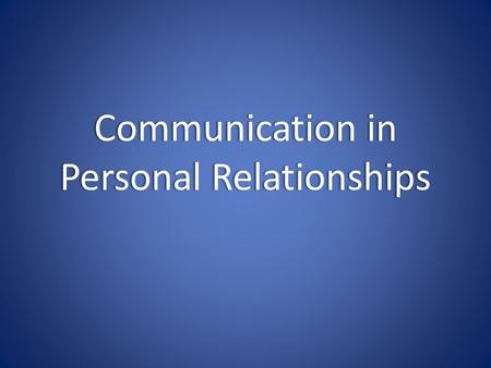 Communication in Personal Relationships. Understanding Personal Relationships Personal Relationship – a voluntary commitment between irreplaceable individuals.