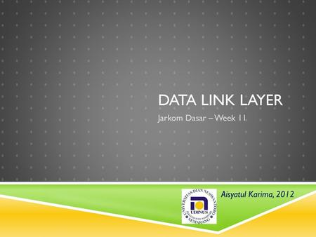 Data link layer Jarkom Dasar – Week 11 Aisyatul Karima, 2012.