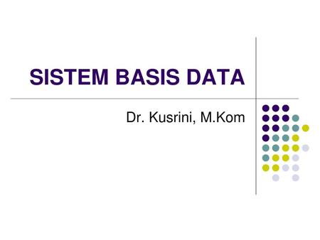 SISTEM BASIS DATA Dr. Kusrini, M.Kom.