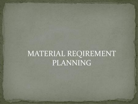 MATERIAL REQIREMENT PLANNING