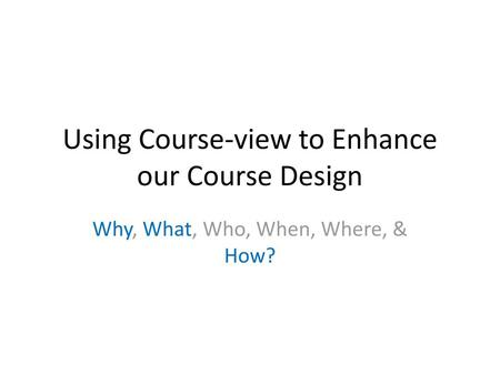 Using Course-view to Enhance our Course Design