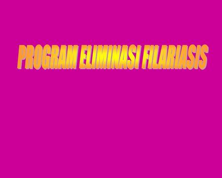 PROGRAM ELIMINASI FILARIASIS