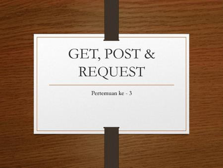 GET, POST & REQUEST Pertemuan ke - 3.