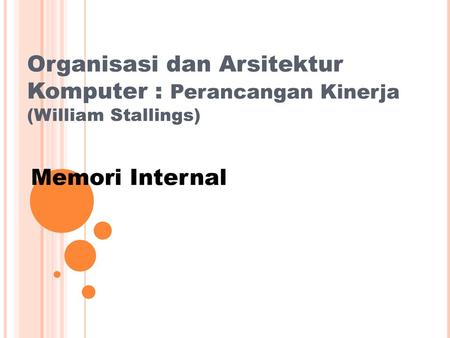 Organisasi dan Arsitektur Komputer : Perancangan Kinerja (William Stallings) Memori Internal.
