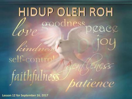 HIDUP OLEH ROH Lesson 12 for September 16, 2017.