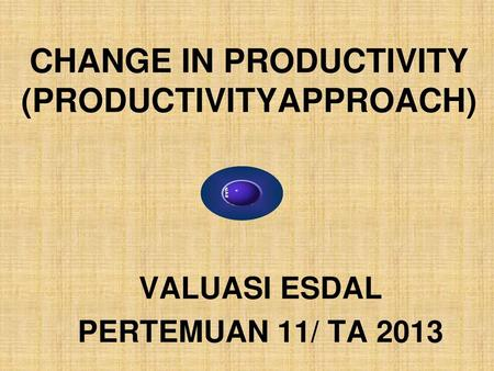 CHANGE IN PRODUCTIVITY (PRODUCTIVITYAPPROACH)