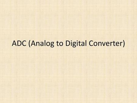 ADC (Analog to Digital Converter)