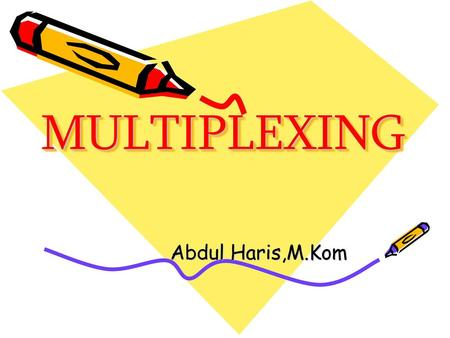 MULTIPLEXING Abdul Haris,M.Kom.
