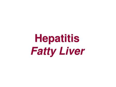 Hepatitis Fatty Liver.