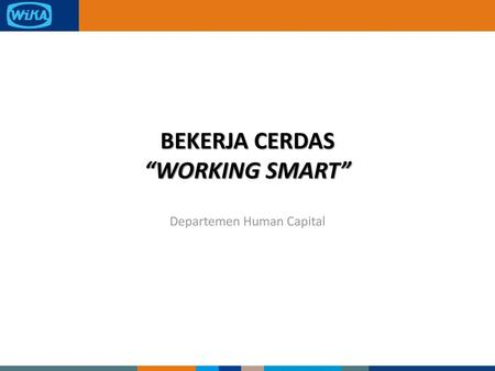 "BEKERJA CERDAS ""WORKING SMART"""