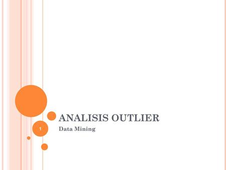 ANALISIS OUTLIER 1 Data Mining.