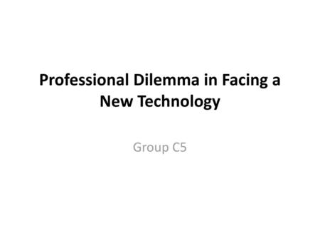 Professional Dilemma in Facing a New Technology