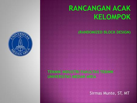RANCANGAN ACAK KELOMPOK (RANDOMIZED BLOcK Design)