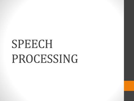 SPEECH PROCESSING.