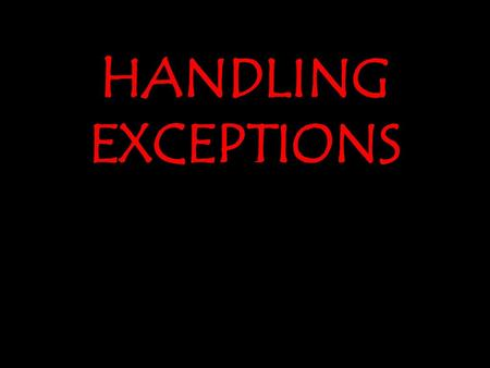 HANDLING EXCEPTIONS.