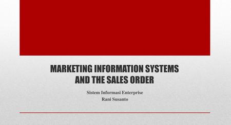 MARKETING INFORMATION SYSTEMS AND THE SALES ORDER