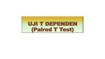 UJI T DEPENDEN (Paired T Test)