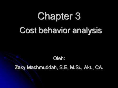 Chapter 3 Cost behavior analysis Oleh: Zaky Machmuddah, S. E, M. Si