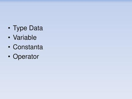 Type Data Variable Constanta Operator.