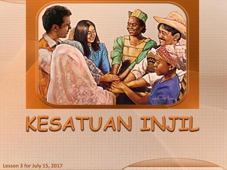 KESATUAN INJIL Lesson 3 for July 15, 2017.