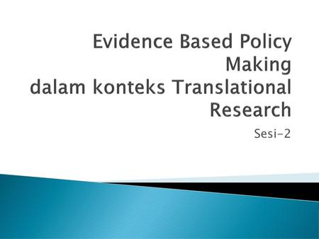 Evidence Based Policy Making dalam konteks Translational Research