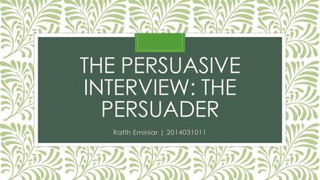 The persuasive interview: The Persuader