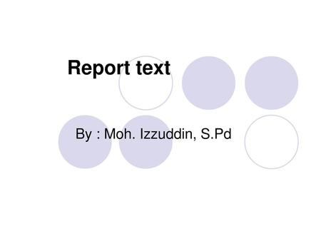 Report text By : Moh. Izzuddin, S.Pd.