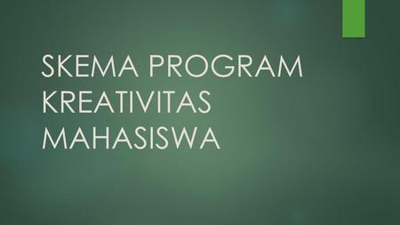 SKEMA PROGRAM KREATIVITAS MAHASISWA