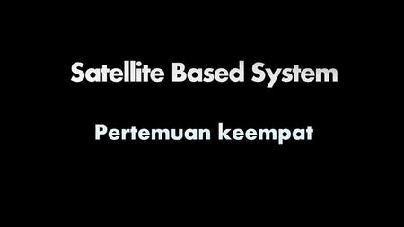 Satellite Based System
