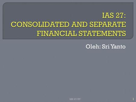 IAS 27: CONSOLIDATED AND SEPARATE FINANCIAL STATEMENTS