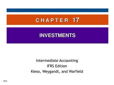 C H A P T E R 17 INVESTMENTS Intermediate Accounting IFRS Edition