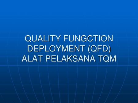 QUALITY FUNGCTION DEPLOYMENT (QFD) ALAT PELAKSANA TQM