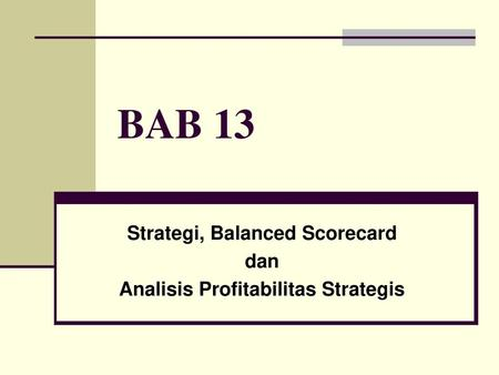 Strategi, Balanced Scorecard dan Analisis Profitabilitas Strategis