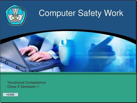 Computer Safety Work Vocational Competence Class X Semester 1 HOME.