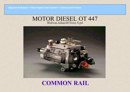 Diagnosis Technician >> Diesel Engine Control System >> Common-rail EFI Diesel COMMON RAIL MOTOR DIESEL OT 447 Ridwan Adam M Noor, S.pd.