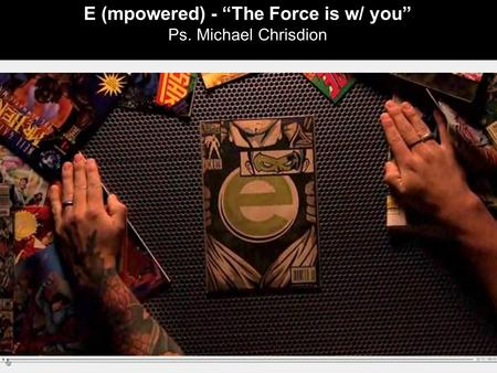 "E (mpowered) - ""The Force is w/ you"" Ps. Michael Chrisdion."
