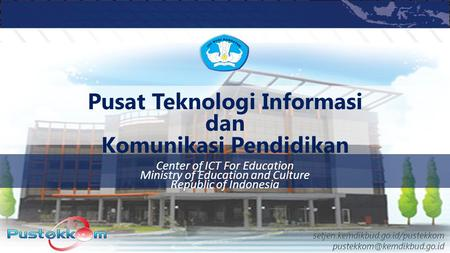 Center of ICT For Education Ministry of Education and Culture Republic of Indonesia setjen.kemdikbud.go.id/pustekkom Pusat Teknologi.