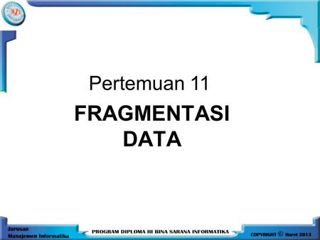 Pertemuan 11 FRAGMENTASI DATA.