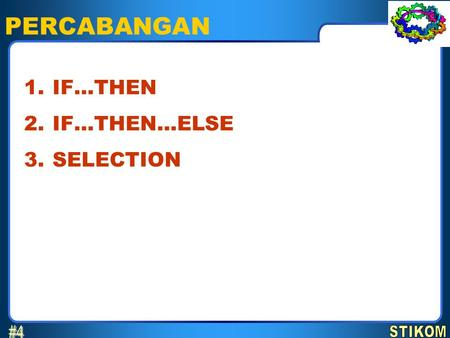 PERCABANGAN IF…THEN IF…THEN…ELSE SELECTION 1. 2. 3.